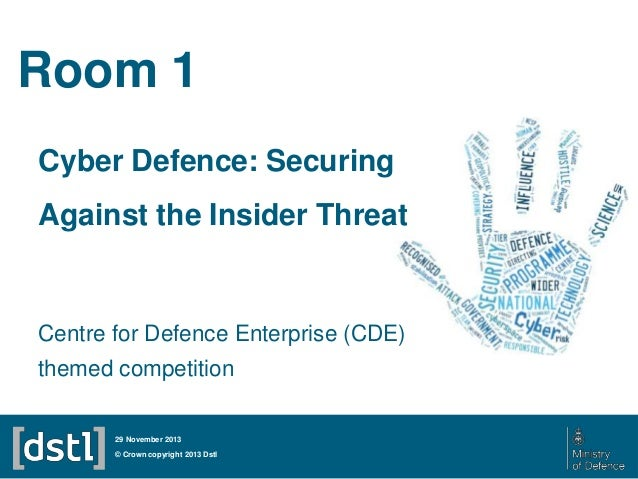 Room 1 Cyber Defence: Securing Against the Insider Threat  Centre for Defence Enterprise (CDE) themed competition 29 Novem...