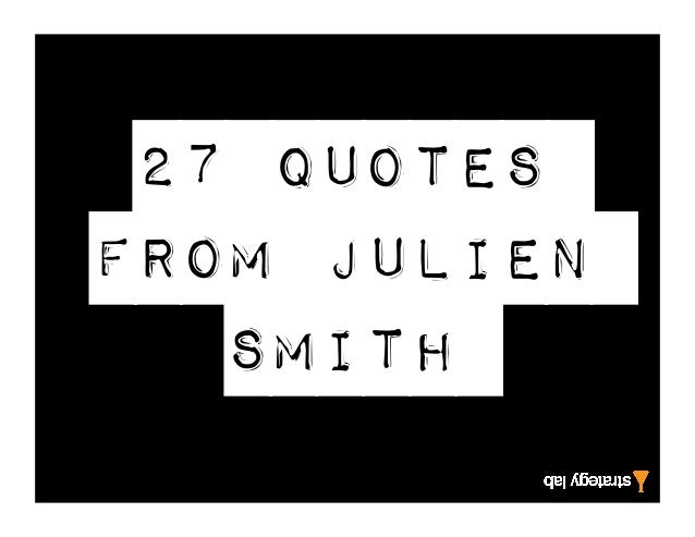27 Quotes From The Brilliant Julien Smith (On life, people and happiness)