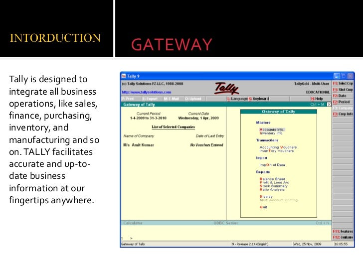 GATEWAYTally is designed tointegrate all businessoperations, like sales,finance, purchasing,inventory, andmanufacturing an...