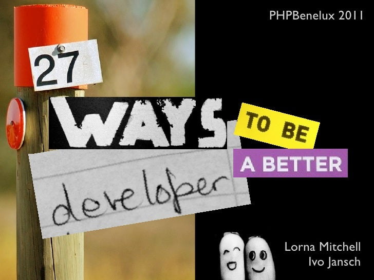 27 Ways To Be A Better Developer (PHPBenelux 2011)