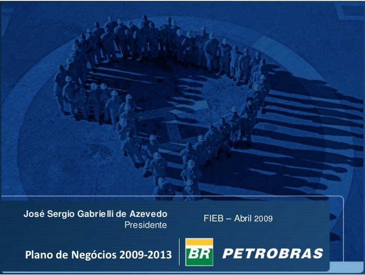 José Sergio Gabrielli de Azevedo                                      FIEB – Abril 2009                         Presidente...
