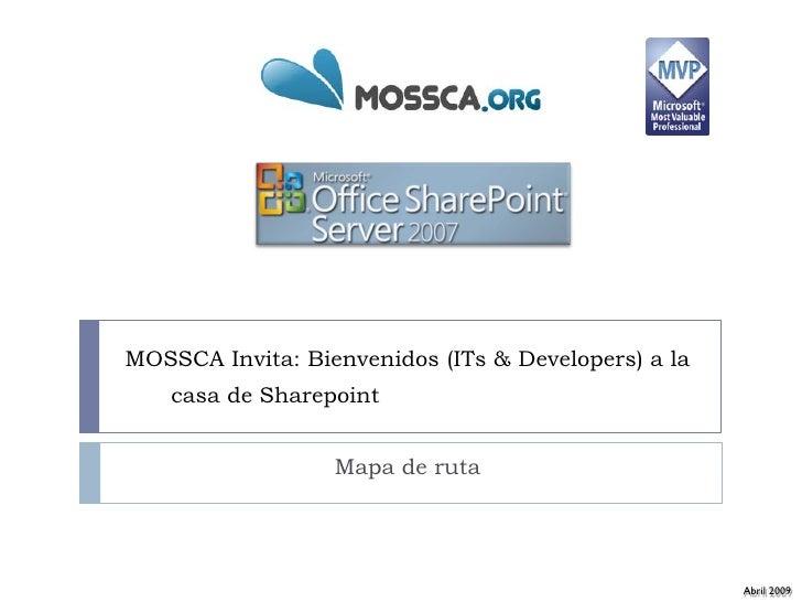 MOSSCA Invita: Bienvenidos (ITs & Developers) a la     casa de SharepointSharePoint      2007                    Mapa de r...