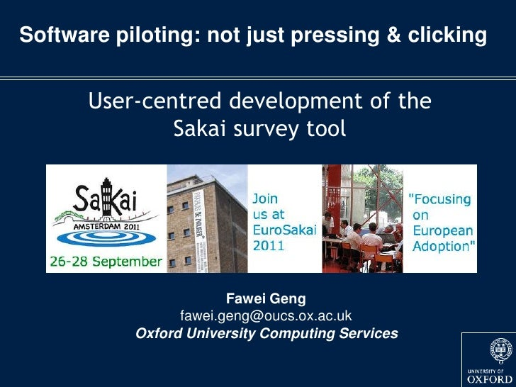 Software piloting: not just pressing & clicking<br />User-centred development of the Sakai survey tool<br />FaweiGeng<br /...