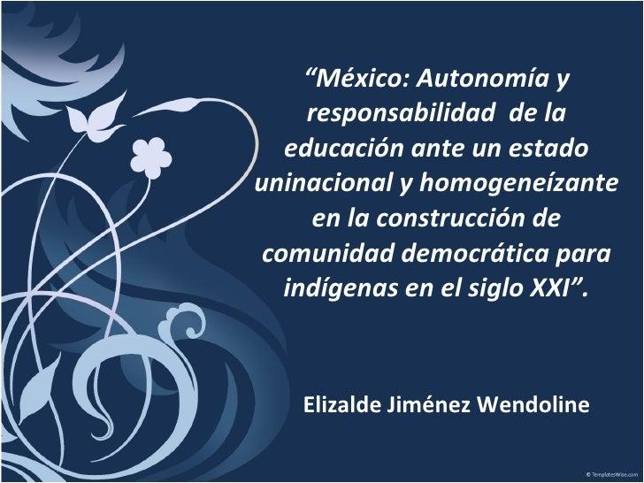 """"""" México: Autonomía y responsabilidad  de la educación ante un estado uninacional y homogeneízante en la construcción de c..."""