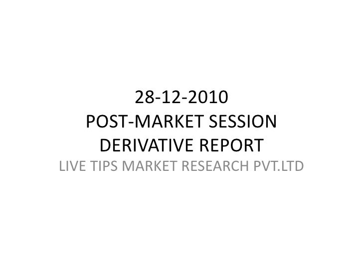 28-12-2010POST-MARKET SESSIONDERIVATIVE REPORT<br />LIVE TIPS MARKET RESEARCH PVT.LTD<br />