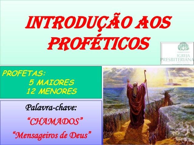 """Palavra-chave: """"CHAMADOS"""" """"Mensageiros de Deus"""" PROFETAS: 5 MAIORES 12 MENORES INTRODUÇÃO AOS PROFÉTICOS"""