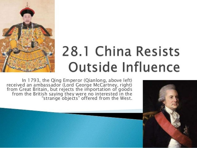 In 1793, the Qing Emperor (Qianlong, above left)received an ambassador (Lord George McCartney, right)from Great Britain, b...