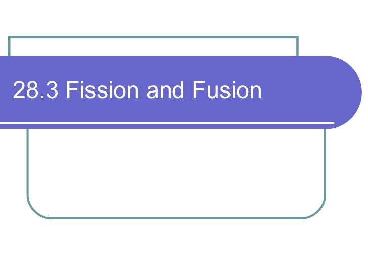 28.3 Fission and Fusion