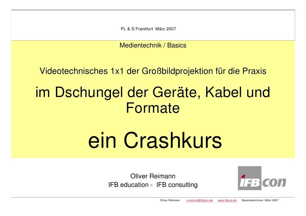 PL & S Frankfurt März 2007                       Medientechnik / Basics    Videotechnisches 1x1 der Großbildprojektion für...