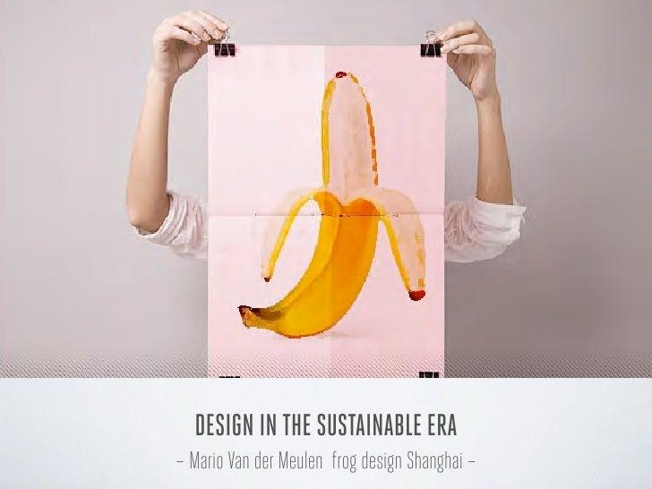 DESIGN IN THE SUSTAINABLE ERA– Mario Van der Meulen frog design Shanghai –