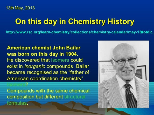 On this day in Chemistry HistoryOn this day in Chemistry Historyhttp://www.rsc.org/learn-chemistry/collections/chemistry-c...
