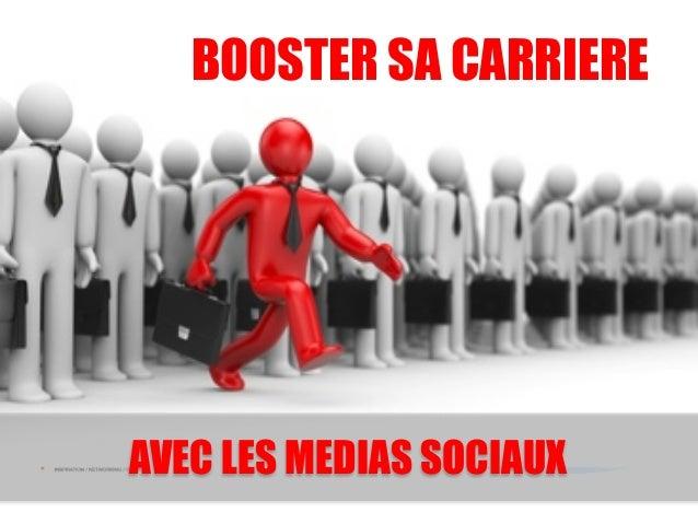 AVEC LES MEDIAS SOCIAUX BOOSTER SA CARRIERE