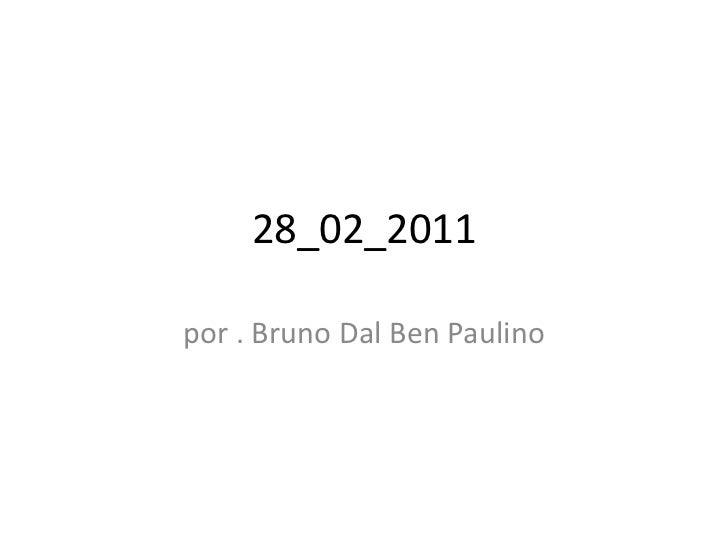 28_02_2011por . Bruno Dal Ben Paulino