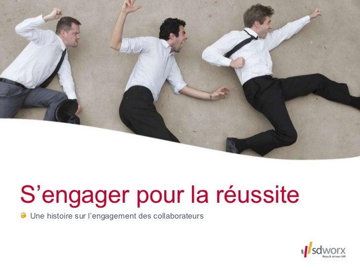 S'engager pour la réussite <ul><li>Une histoire sur l'engagement des collaborateurs </li></ul>