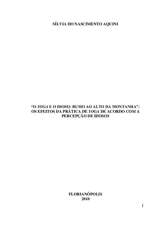 """1 SÍLVIA DO NASCIMENTO AQUINI """"O YOGA E O IDOSO: RUMO AO ALTO DA MONTANHA"""": OS EFEITOS DA PRÁTICA DE YOGA DE ACORDO COM A ..."""
