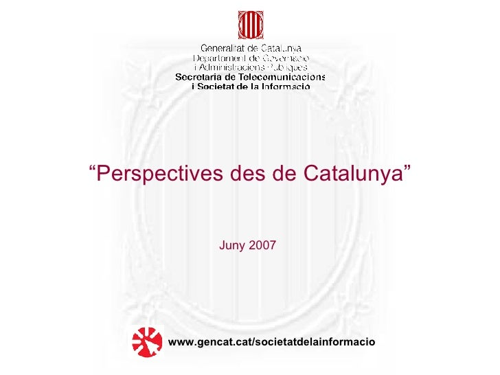 "Juny 2007 "" Perspectives des de Catalunya"" www.gencat.cat/societatdelainformacio"