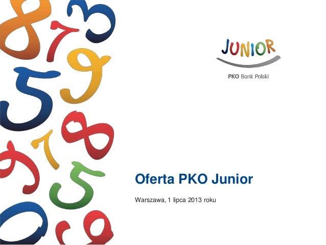 Oferta PKO Junior Warszawa, 1 lipca 2013 roku