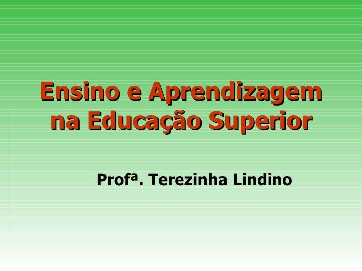 Ensino e Aprendizagem na Educação Superior Profª. Terezinha Lindino