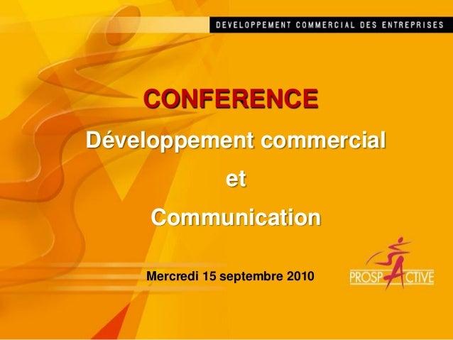 CONFERENCE Développement commercial et Communication Mercredi 15 septembre 2010
