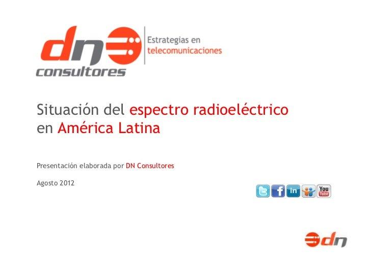 Situación del espectro radioeléctricoen América LatinaPresentación elaborada por DN ConsultoresAgosto 2012