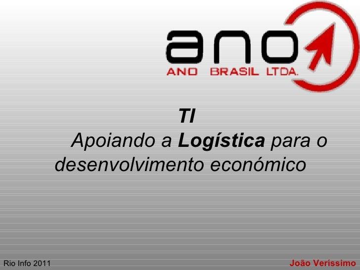 TI  Apoiando a  Logística  para o desenvolvimento económico Rio Info 2011  João Veríssimo