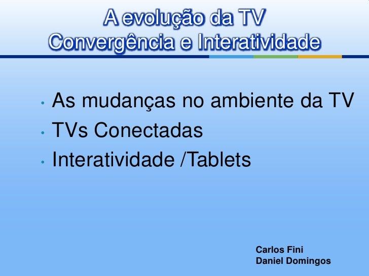A evolução da TVConvergência e Interatividade<br /><ul><li>As mudanças no ambiente da TV