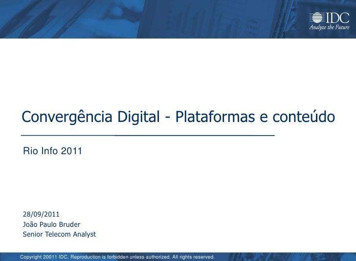 Convergência Digital - Plataformas e conteúdo<br />Rio Info 2011<br />28/09/2011<br />João Paulo Bruder<br />Senior Teleco...