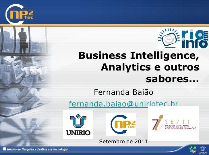 Business Intelligence,      Analytics e outros              sabores...      Fernanda Baiãofernanda.baiao@uniriotec.br     ...