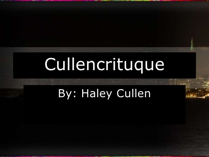 Cullencrituque By: Haley Cullen