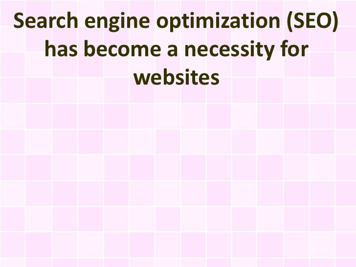 Search engine optimization (SEO)   has become a necessity for            websites