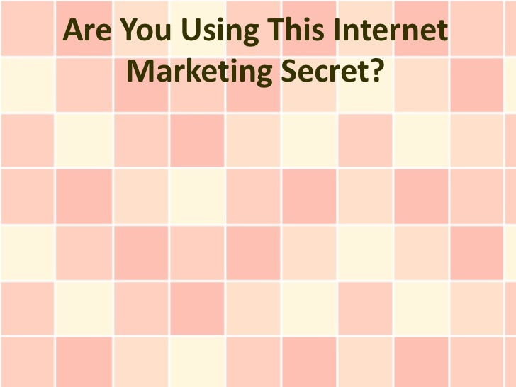 Are You Using This Internet Marketing Secret?