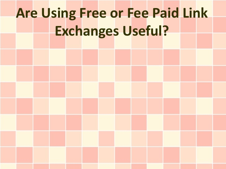 Are Using Free or Fee Paid Link Exchanges Useful?