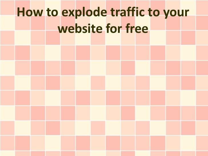 How to explode traffic to your website for free