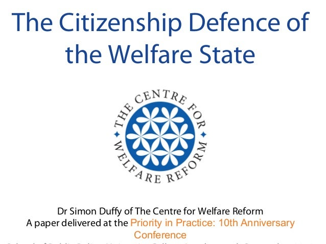 The Citizenship Defence of the Welfare State Dr Simon Duffy of The Centre for Welfare Reform A paper delivered at the Prio...