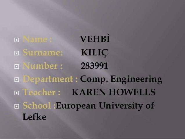    Name :       VEHBİ   Surname:     KILIÇ   Number :     283991   Department : Comp. Engineering   Teacher : KAREN H...