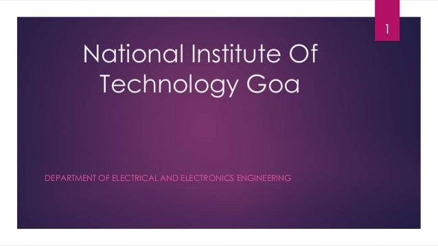 1  National Institute Of Technology Goa  DEPARTMENT OF ELECTRICAL AND ELECTRONICS ENGINEERING