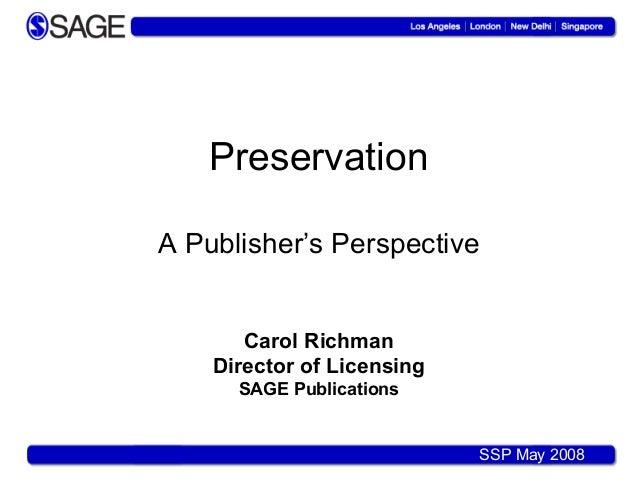PreservationA Publisher's Perspective       Carol Richman    Director of Licensing      SAGE Publications                 ...