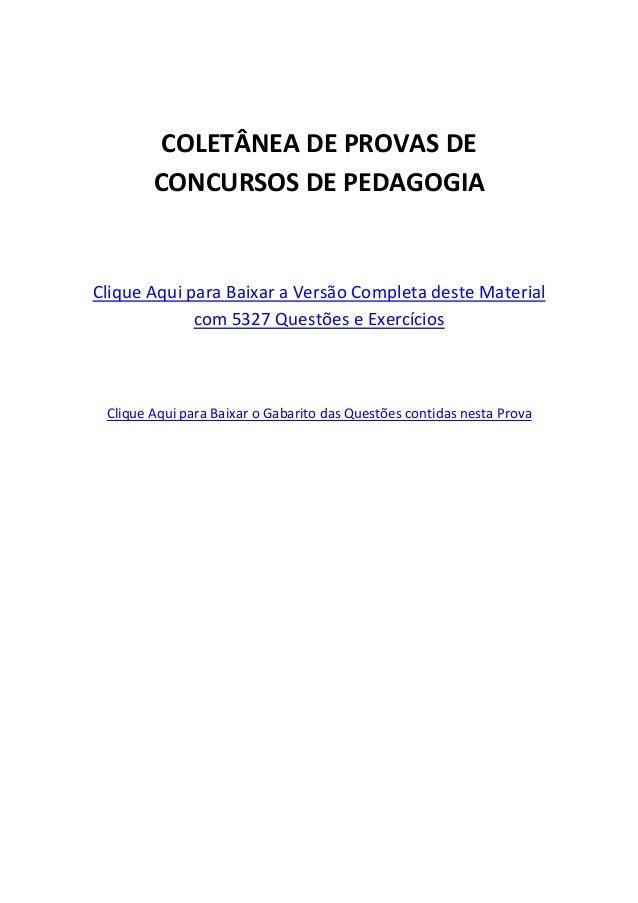 COLETÂNEA DE PROVAS DE CONCURSOS DE PEDAGOGIA Clique Aqui para Baixar a Versão Completa deste Material com 5327 Questões e...