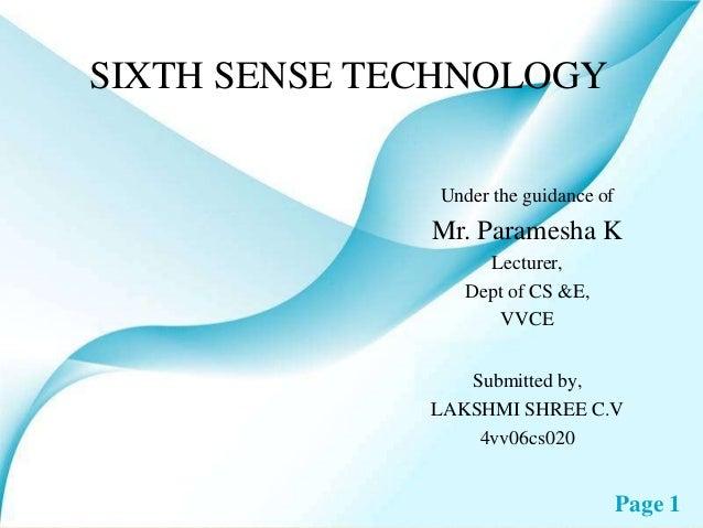 SIXTH SENSE TECHNOLOGY              Under the guidance of              Mr. Paramesha K                   Lecturer,        ...
