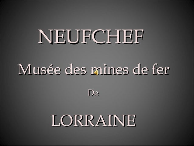 NEUFCHEFNEUFCHEFMusée des mines de ferMusée des mines de ferDeDeLORRAINELORRAINE