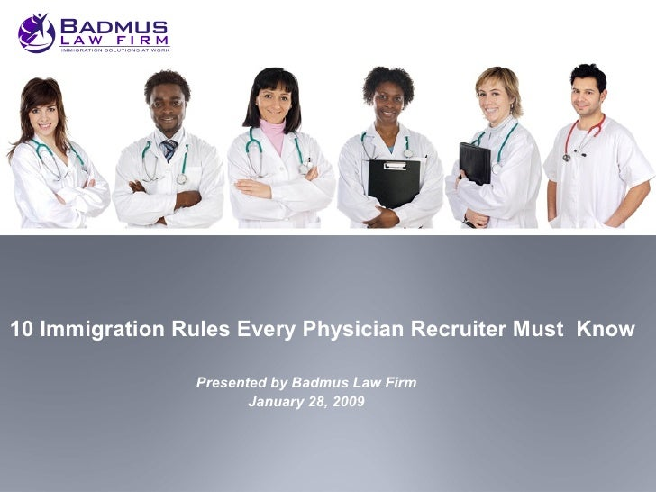 10 Immigration Rules Every Physician Recruiter Must  Know Presented by Badmus Law Firm January 28, 2009