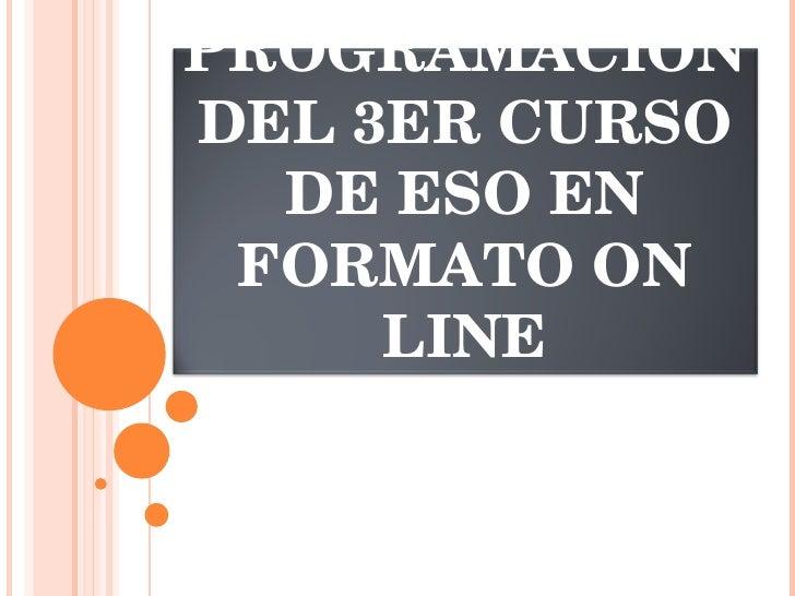 Programación del 3er Curso de ESO en formato On line