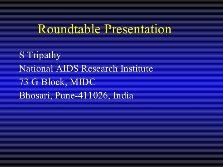 Roundtable Presentation  <ul><li>S Tripathy </li></ul><ul><li>National AIDS Research Institute </li></ul><ul><li>73 G Bloc...