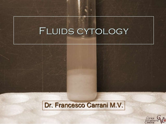 Fluids cytology  Dr. Francesco Carrani M.V.