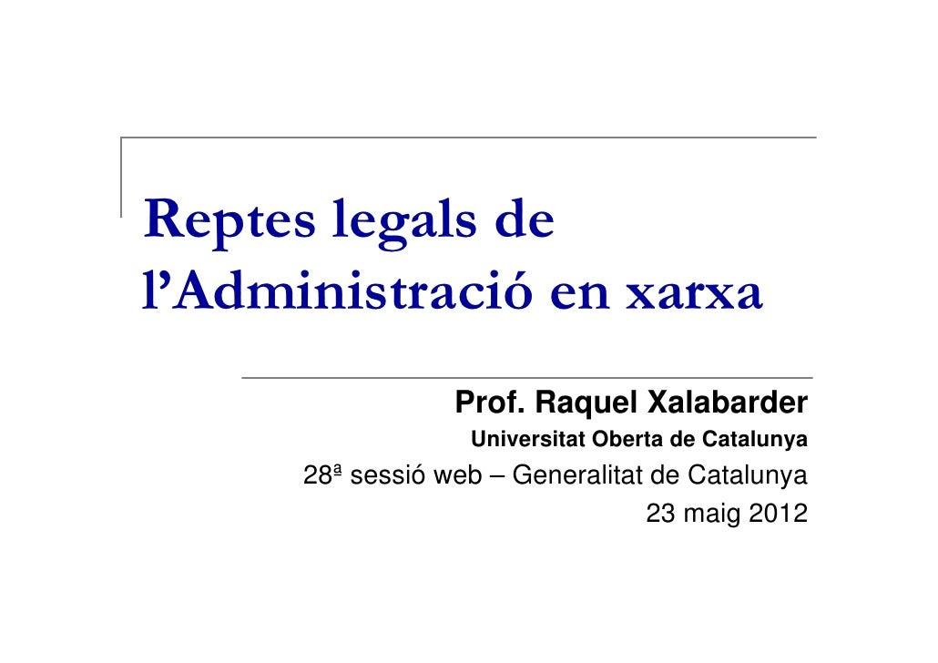 Reptes legals del'Administració en xarxa                  Prof. Raquel Xalabarder                   Universitat Oberta de ...