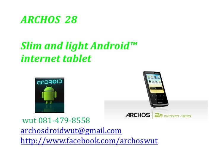 ARCHOS  28 <br />Slim and light Android™ <br />internet tablet<br />wut 081-479-8558<br />archosdroidwut@gmail.com<br />ht...