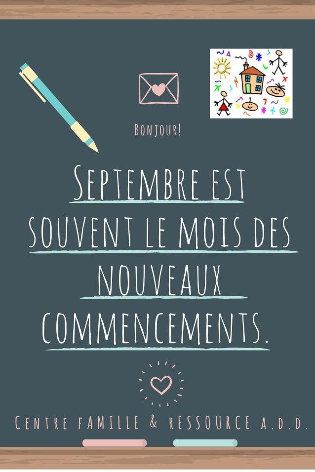 Septembre est souvent le mois des nouveaux commencements. C e n t r e f A M I L L E & r E S S O U R C E a . d . d . Bonjou...