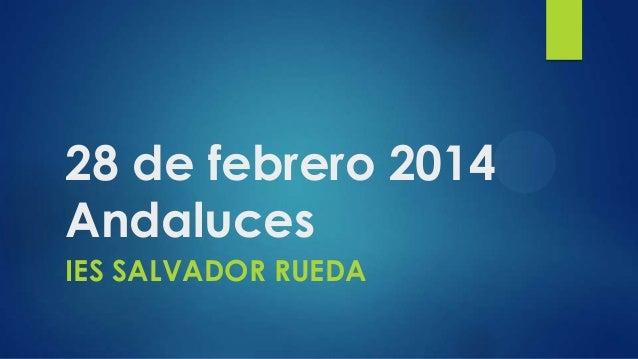 28 de febrero 2014 Andaluces IES SALVADOR RUEDA