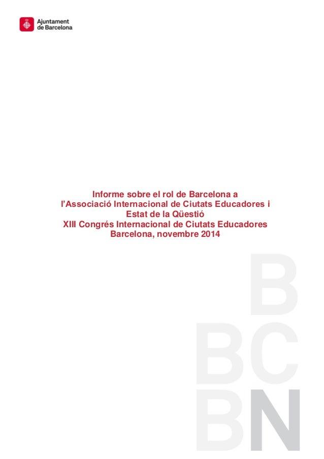 Informe sobre el rol de Barcelona a l'Associació Internacional de Ciutats Educadores i Estat de la Qüestió XIII Congrés In...
