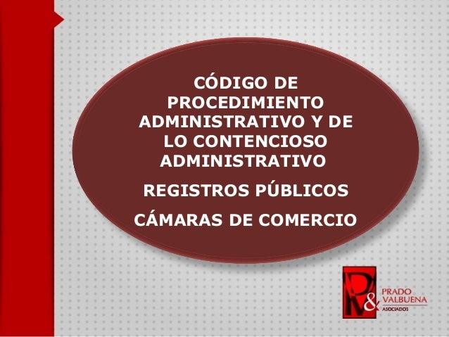 CÓDIGO DE PROCEDIMIENTO ADMINISTRATIVO Y DE LO CONTENCIOSO ADMINISTRATIVO REGISTROS PÚBLICOS CÁMARAS DE COMERCIO